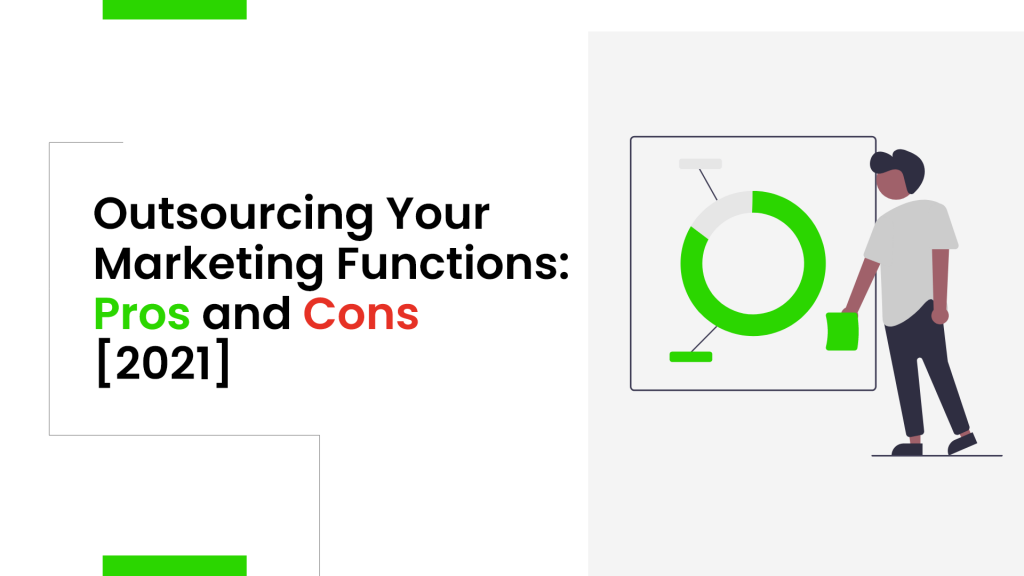 Outsourcing Your Marketing Functions Pros and Cons [2021]